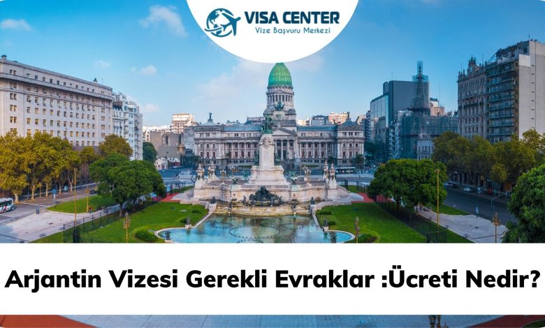 Arjantin Vizesi Gerekli Evraklar :Ücreti Nedir?
