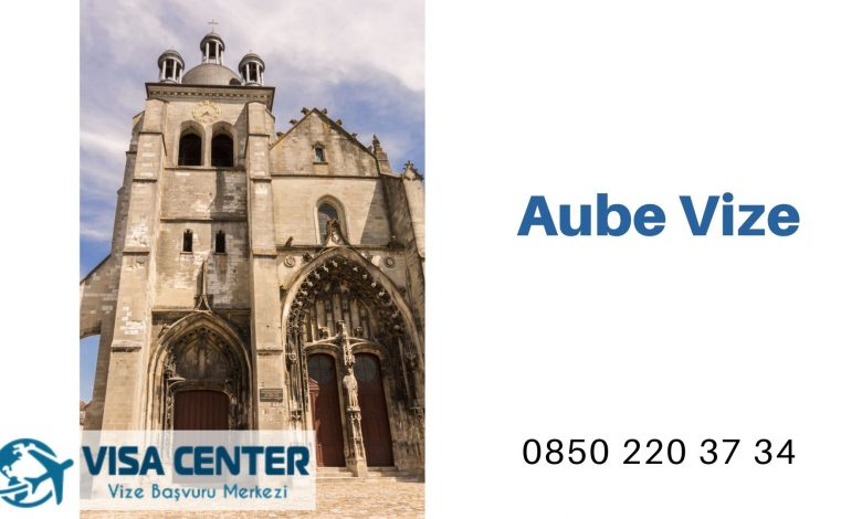 https://www.visacenter.com.tr/wp-content/uploads/aube-vize.jpg