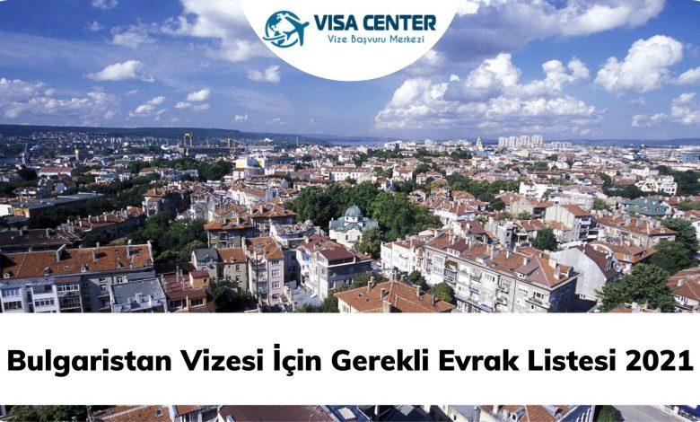 Bulgaristan Vizesi İçin Gerekli Evrak Listesi 2021