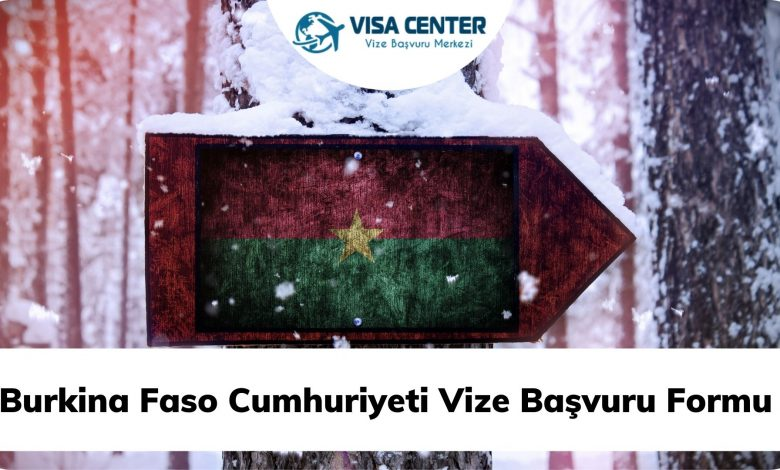 Burkina Faso Cumhuriyeti Vize Başvuru Formu
