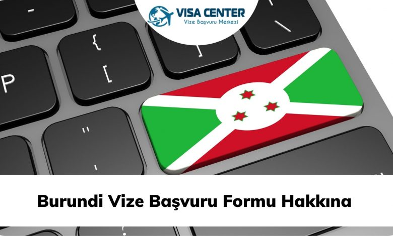 Burundi Vize Başvuru Formu Hakkına