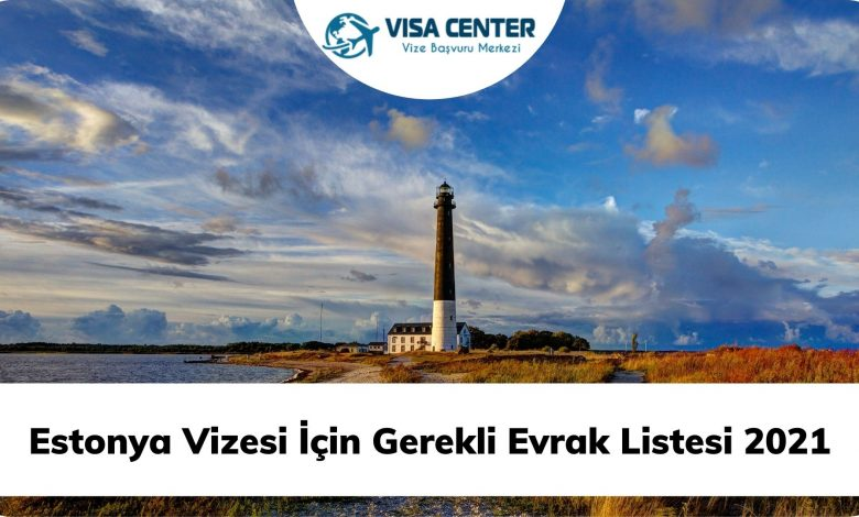 Estonya Vizesi İçin Gerekli Evrak Listesi 2021