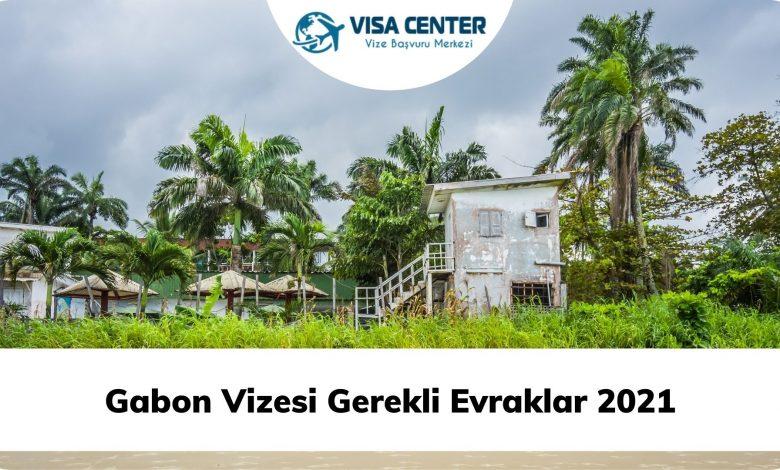 Gabon Vizesi Gerekli Evraklar 2021