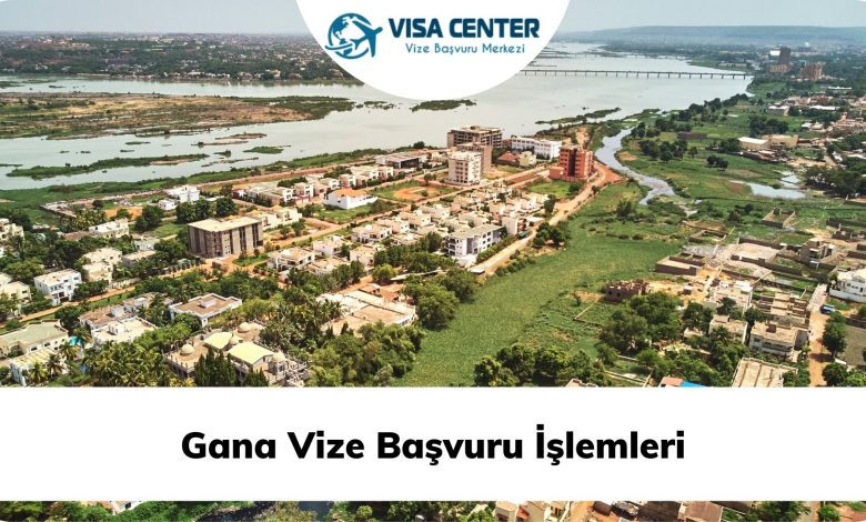 Gana Vize Başvuru İşlemleri