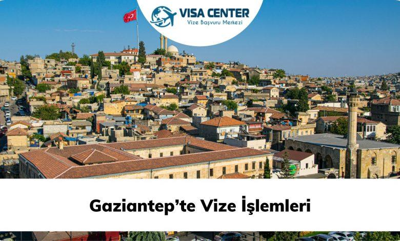 Gaziantep'te Vize İşlemleri