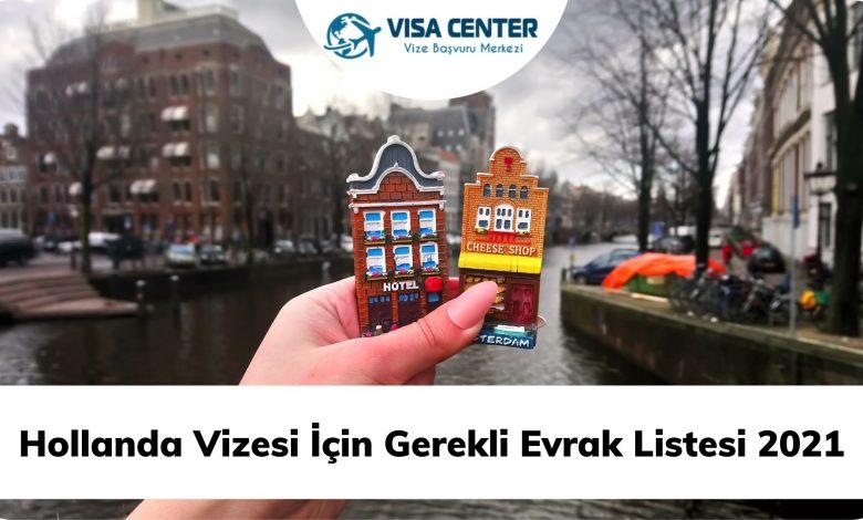 Hollanda Vizesi İçin Gerekli Evrak Listesi 2021