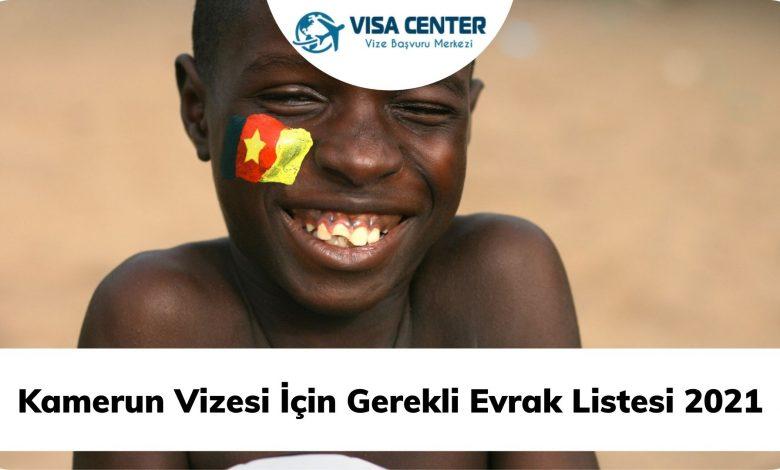 Kamerun Vizesi İçin Gerekli Evrak Listesi 2021