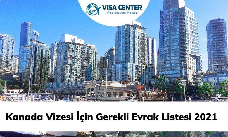 Kanada Vizesi İçin Gerekli Evrak Listesi 2021
