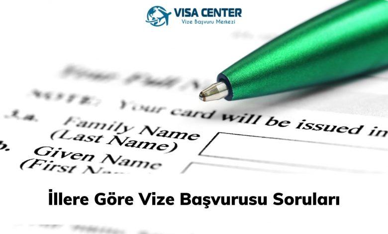 İllere göre vize başvurusu soruları