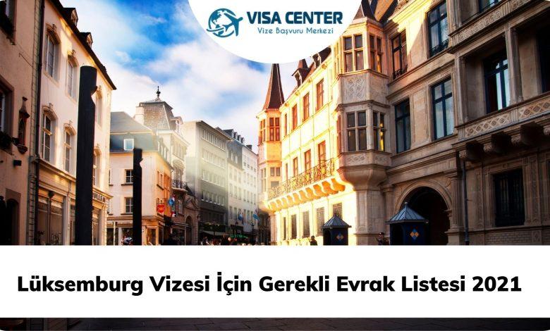Lüksemburg Vizesi İçin Gerekli Evrak Listesi 2021