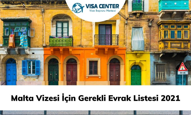 Malta Vizesi İçin Gerekli Evrak Listesi 2021