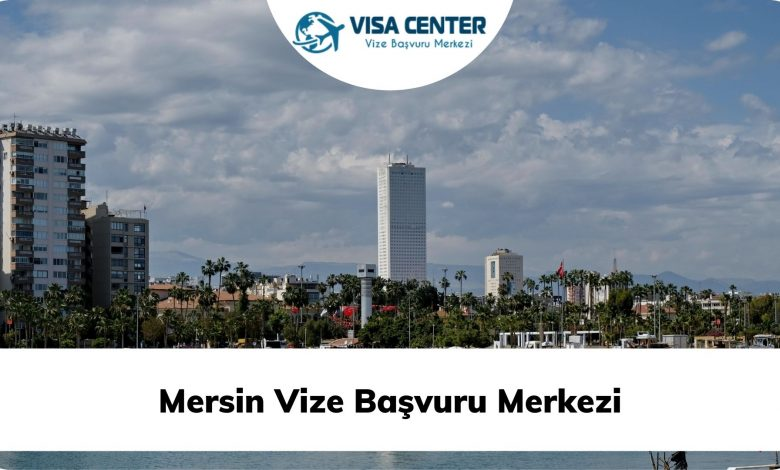 Mersin Vize Başvuru Merkezi
