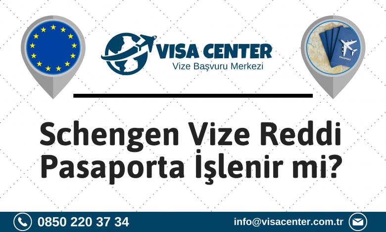 Schengen Vize Reddi Pasaporta İşlenir Mi