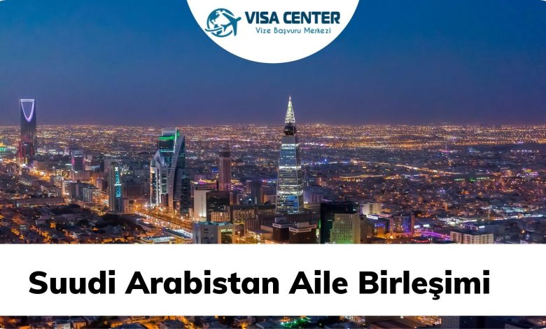 Suudi Arabistan Aile Birleşimi