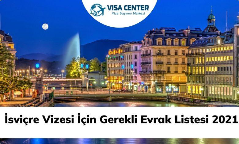 İsviçre Vizesi İçin Gerekli Evrak Listesi 2021