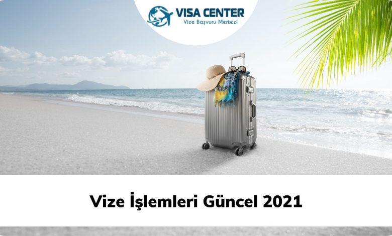 Vize İşlemleri Güncel 2021