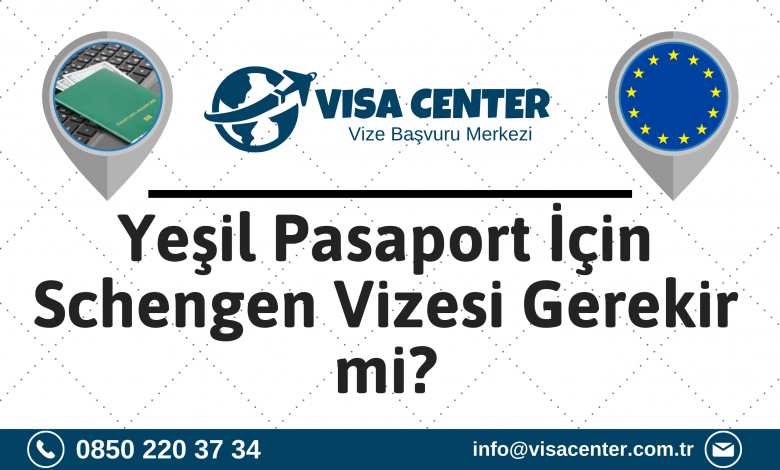 Yeşil Pasaport İçin Schengen Vizesi Gerekir Mi