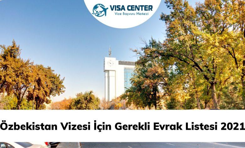 Özbekistan Vizesi İçin Gerekli Evrak Listesi 2021